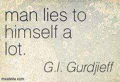 Billede fra http://meetville.com/images/quotes/Quotation-G-I-Gurdjieff-lies-man-Meetville-Quotes-43493.jpg.