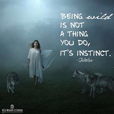 Being wild is not a thing you do it's instinct..