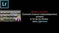 Astuce du Jour: Comment Avancer Automatiquement pendant le Tri d tes Photos dans Lightroom