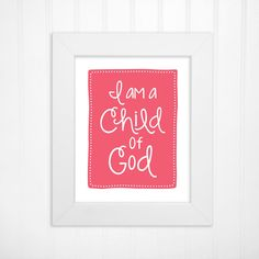 I Am a Child of God Custom Color Wall Art Print by inspiredtypedesigns  Choose your color from my palette or request your own custom color. Available in 5x7, 8x10 and 11x14.