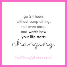 Manners Monday Challenge: Go 24 Hours Without Complaining Quotes To Live By Wise, Me Quotes, Motivational Quotes, Inspirational Quotes, Happy Quotes, Qoutes, Classy Women Quotes, Party Mottos, Bitch