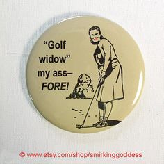 Funny Golf Widow Fridge Magnet Golfer Gift, Gift for Woman Golfers by SmirkingGoddess on Etsy https://www.etsy.com/listing/36064571/funny-golf-widow-fridge-magnet-golfer