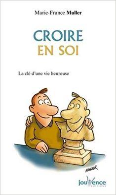 Amazon.fr - Croire en soi : La Clé d'une vie heureuse - Marie-France Muller - Livres