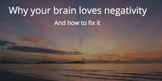 Why Your Brain Loves Negativity and How to Fix It