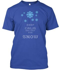 Keep Calm And Wait For Snow True Royal T-Shirt Front