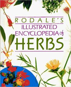Rodale S Illustrated Encyclopedia Of Herbs Claire Kowalchik William H Hylton Anna Carr Rodale Press Growing Herbs Organic Raised Garden Beds Herbs Indoors