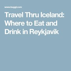 Travel Thru Iceland: Where to Eat and Drink in Reykjavik