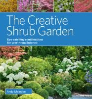 Cover image for The creative shrub garden : eye-catching combinations for year-round interest