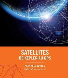 Satellites: De Kepler Au Gps PDF