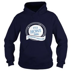 IT'S A HOWE THING YOU WOULDN'T UNDERSTAND TSHIRT  #gift #ideas #Popular #Everything #Videos #Shop #Animals #pets #Architecture #Art #Cars #motorcycles #Celebrities #DIY #crafts #Design #Education #Entertainment #Food #drink #Gardening #Geek #Hair #beauty #Health #fitness #History #Holidays #events #Home decor #Humor #Illustrations #posters #Kids #parenting #Men #Outdoors #Photography #Products #Quotes #Science #nature #Sports #Tattoos #Technology #Travel #Weddings #Women
