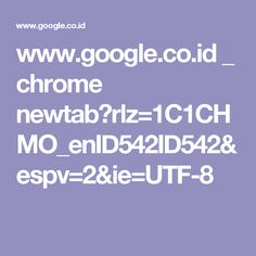 www.google.co.id _ chrome newtab?rlz=1C1CHMO_enID542ID542&espv=2&ie=UTF-8