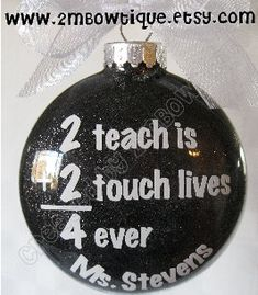 Personalized Teacher Ornament, 2 Teach Is 2 Touch Lives Forever,  Glass on Etsy, $14.00