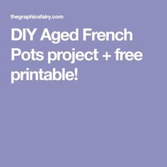 DIY Aged French Pots project + free printable!