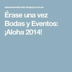Érase una vez Bodas y Eventos: ¡Aloha 2014!