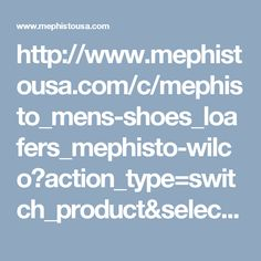 http://www.mephistousa.com/c/mephisto_mens-shoes_loafers_mephisto-wilco?action_type=switch_product&selected_cat_keys=71049.74093.71751.1149160.0&selected_product=68d970ae7e010626359075bd0a89d903&redirected_post=1