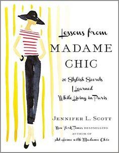 Lições de Madame Chic: 20 segredos à moda eu aprendi quando morava em Paris: Jennifer L. Scott: 9781451699371: Amazon.com: Livros