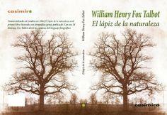 El lápiz de la naturaleza / William Henry Fox Talbot ; presentación de Llorenç Raich Muñoz ; [traducción de John Abberton] Publicación Madrid : Casimiro, D.L. 2014