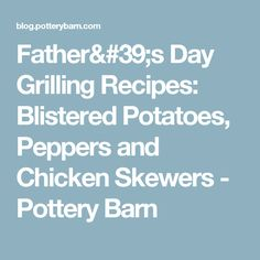Father's Day Grilling Recipes: Blistered Potatoes, Peppers and Chicken Skewers - Pottery Barn