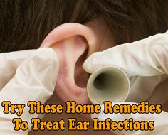 Try These Home Remedies To Treat Ear Infections - Medi Hints