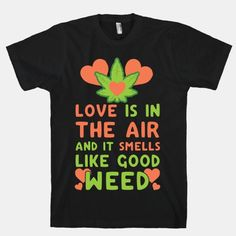 Love Is In The Air And It Smells Like Good Weed #weed #blazed #420 #Marijuana #shirt #clothes #punk #drugs #smoking #mj #mary #jane #legalize #america #funny #rebel #college #stoner #life #dorm #love #relationship #girlfriend #boyfriend
