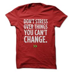 Don't stress over things you can't change T-Shirts, Hoodies. VIEW DETAIL ==► Funny Tee Shirts