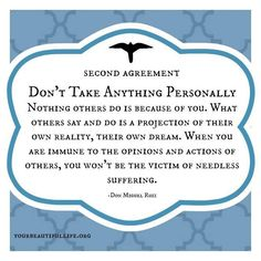 The Four Agreements - Don't take anything personally.