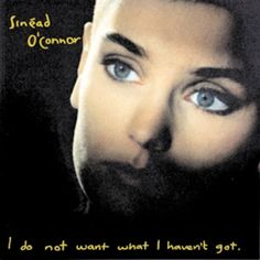 408. Sinead O'Connor, 'I Do Not Want What I haven't Got'  -  Chrysalis, 1990