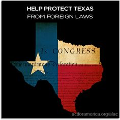 Sign our petition & protect Texas from foreign laws!  (This insures judges use our established law, not sharia or UN or any other, when ruling.)