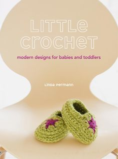 Little Crochet  modern designs for babies and toddlers by Linda Permann