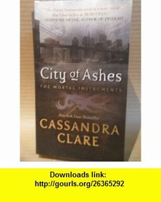 City of Ashes (Mortal Instruments, Book 2) Cassandra Clare ,   ,  , ASIN: B0054LQ7A2 , tutorials , pdf , ebook , torrent , downloads , rapidshare , filesonic , hotfile , megaupload , fileserve