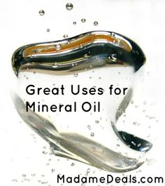 Great uses for Mineral Oil that you might not have thought of before!