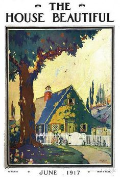 """June 1917 ~ """"The House Beautiful"""" Magazine Front Cover Illustration of Cottage with a White Picket Fence . Storybook Cottage, Cottage Art, Painted Cottage, Art Deco Illustration, Floral Illustrations, Old Magazines, Vintage Magazines, Vintage Images, Vintage Posters"""