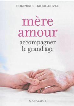 Mère amour : accompagner le grand âge / Dominique Raoul-Duval. Éditions Marabout (4)