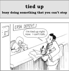 'Tied up'. - Learn and improve your English language with our FREE Classes. Call Karen Luceti or email kluceti to register for classes. Eastern Shore of Maryland.edu/esl. Learn English Grammar, Learn English Words, English Phrases, English Idioms, English Language Learning, Learn A New Language, English Lessons, English Vocabulary, Teaching English
