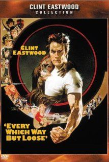 Every Which Way But Loose (1978).....One of my hubbies favs for sure, I love it too