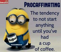 "Hehehe...I always say ""I start working when my coffee does"""