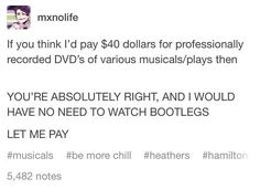 Rather than lectures about bootlegs, give me the option to actually pay to see a show on DVD. I would do that GLADLY. Not every show tours and not everyone has opportunity to see it in NYC.