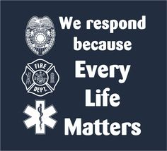 We Respond Because Every Life Matters Firefighter Paramedic, Volunteer Firefighter, Firefighters, Firefighter Training, Firefighter Family, Female Firefighter, Ems Week, Ems Humor, Support Law Enforcement