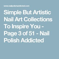 Simple But Artistic Nail Art Collections To Inspire You - Page 3 of 51 - Nail Polish Addicted