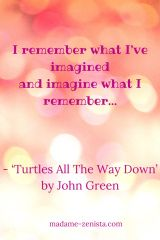 I remember what I've imagined and imagine what I remember...