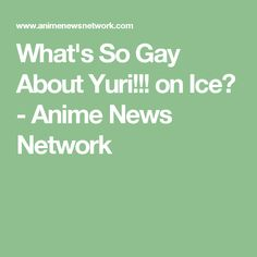 What's So Gay About Yuri!!! on Ice? - Anime News Network