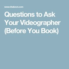 Questions to Ask Your Videographer (Before You Book)