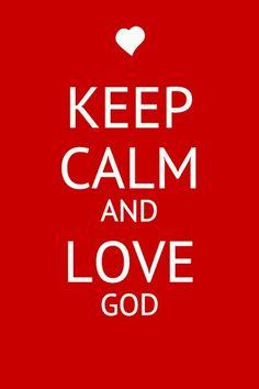 Keep calm and love God.