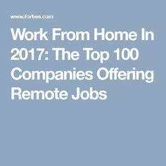 Work From Home In 2017: The Top 100 Companies Offering Remote Jobs
