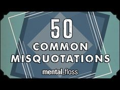 ▶ 50 Common Misquotations - mental_floss on YouTube (Ep.11) - YouTube