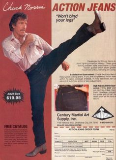WHOA! Ahaha waaaaayyy too good not to share! Chuck Norris, action jeans! Now we know one of his secrets!