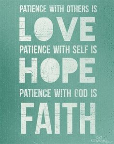 Patience with Others is Love ♥ Patience with Self is Hope ♥ Patience with GOD is FAITH †