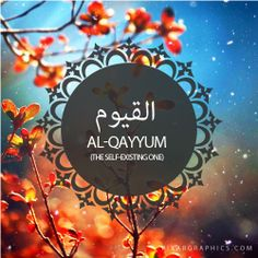 Al-Qayyum,The Self-Existing One,Islam,Muslim,99 Names
