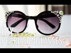 The best tutorials for DIY SUNGLASSES - DIY pearl encrusted sunglasses