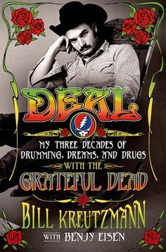 Deal: My Three Decades of Drumming, Dreams, and Drugs with the Grateful Dead by Bill Kreutzmann, Benjy Eisen